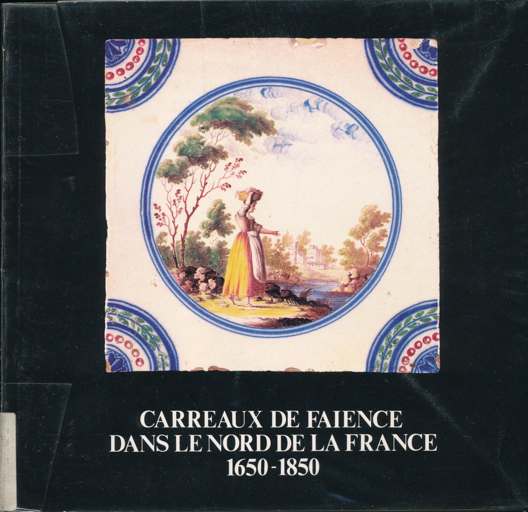 Carreaux de faïence dans le Nord de la France 1650-1850 |