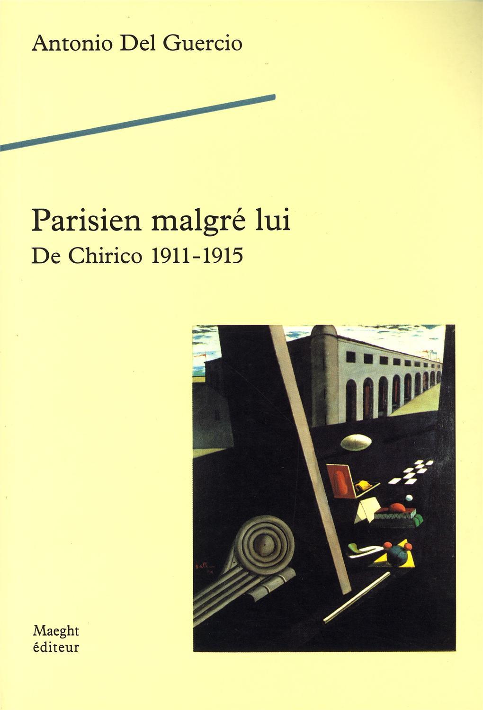 Parisien malgré lui. De Chirico 1911-1915 - Antonio Del Guercio