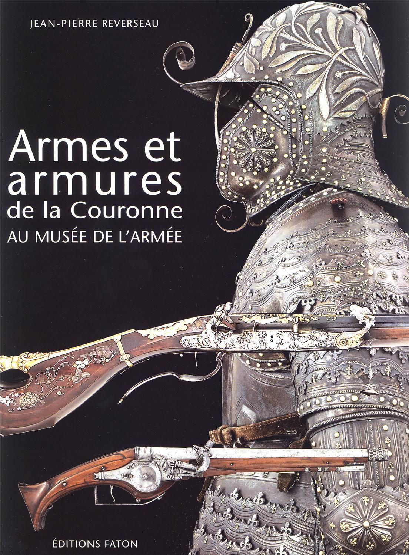 armes et armures de la couronne au mus e de l 39 arm e jean pierre reverseau faton divers. Black Bedroom Furniture Sets. Home Design Ideas