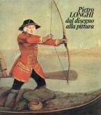 Pietro Longhi. Dal Disegno alla Pittura
