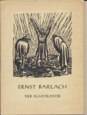 ERNST BARLACH DER ILLUSTRATOR. EINE AUSWAHL AUS BARLACHS ILLUSTRATIONSWERK