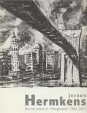 Jeroen Hermkens. Oeuvre gravé et lithographié 1982 - 2003
