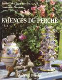 Faïences, poteries et terres vernissées du Perche et de ses confins. XIXe-XXe siècle.