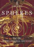 SPHERES. THE ART OF THE CELESTIAL MECHANIC