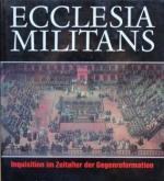 ECCLESIA MILITANS : INQUISITION IM ZEITALTER DER GEGENREFORMATION