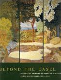 Beyond the Easel. Decorative painting by Bonnard, Vuillard, Denis, and Roussel, 1890-1930.