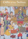 Gifts of the Sultan. The Arts of Giving at the Islamic Courts