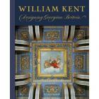 WILLIAM KENT - DESIGNING GEORGIAN BRITAIN