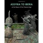 ASSYRIA TO IBERIA AT THE DAWN OF THE CLASSICAL AGE