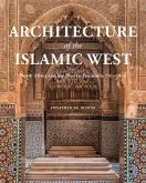 ARCHITECTURE OF THE ISLAMIC WEST. NORTH AFRICA AND THE IBERIAN PENINSULA (700 1800)