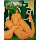 TARSILA DO AMARAL, INVENTING MODERN ART IN BRAZIL