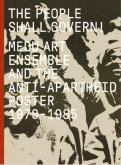 THE PEOPLE SHALL GOVERN ! MEDU ART ENSEMBLE AND THE ANTI-APARTHEID POSTER (1979-1985)