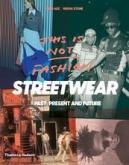 THIS IS NOT FASHION. STREETWEAR PAST, PRESENT AND FUTURE
