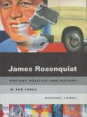 JAMES ROSENQUIST. POP ART, POLITICS, AND HISTORY IN THE 1960S