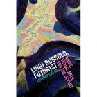LUIGI RUSSOLO, FUTURIST. NOISE, VISUAL ARTS, AND THE OCCULT