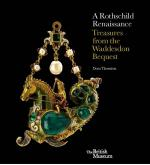 A ROTHSCHILD RENAISSANCE. TREASURES FROM THE WADDESDON BEQUEST