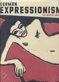 GERMAN EXPRESSIONISM : THE GRAPHIC IMPULSE /ANGLAIS
