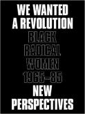 WE WANTED A REVOLUTION. BLACK RADICAL WOMEN, 1965-85: NEW PERSPECTIVES