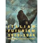 ITALIAN FUTURISM 1909-1944 - RECONSTRUCTING THE UNIVERSE