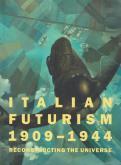 italian-futurism-1909-1944-reconstructing-the-universe-