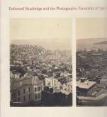 EADWEARD MUYBRIDGE AND THE PHOTOGRAPHIC PANORAMA OF SAN FRANCISCO, 1850-1880