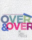 OVER AND OVER : A CATALOG OF HAND-DRAWN PATTERNS /ANGLAIS