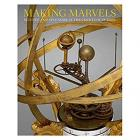 MAKING MARVELS. SCIENCE SPLENDOR AT THE COURTS OF EUROPE