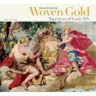 WOVEN GOLD. TAPESTRIES OF LOUIS XIV