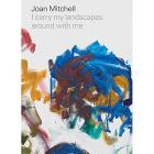 JOAN MITCHELL. I CARRY MY LANDSCAPES AROUND WITH ME