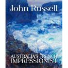 JOHN RUSSELL : AUSTRALIA S FRENCH IMPRESSIONIST