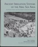 ANCIENT IRRIGATION SYSTEMS OF THE ARAL SEA AREA : THE HISTORY, ORIGIN, AND DEVELOPMENT OF IRRIGATED