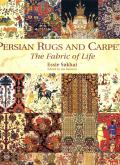 PERSIAN RUGS AND CARPETS THE FABRIC OF LIFE /ANGLAIS