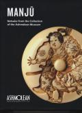 MANJU : NETSUKE FROM THE COLLECTION OF THE ASHMOLEAN MUSEUM