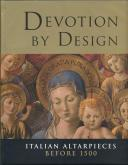 Devotion by Design. Italian Alterpieces before 1500