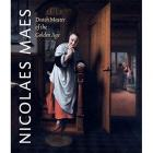 NICOLAES MAES, DUTCH MASTER OF THE GOLDEN AGE