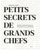 PETITS SECRETS DE GRANDS CHEFS. PORTRAITS & RECETTES FAMILIALES DES GRANDS DE LA GASTRONOMIE