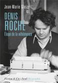 DENIS ROCHE. ÉLOGE DE LA VÉHÉMENCE