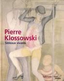 PIERRE KLOSSOWSKI. TABLEAUX VIVANTS