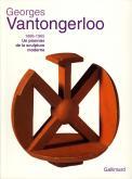 GEORGES VANTONGERLOO (1886-1965) - UN PIONNIER DE LA SCULPTURE MODERNE
