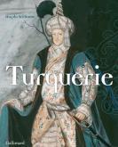 TURQUERIE - UNE FANTAISIE EUROPÉENNE DU XVIIIE SIÈCLE