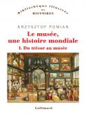 LE MUSÉE, UNE HISTOIRE MONDIALE. DU TRÉSOR AU MUSÉE