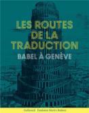 LES ROUTES DE LA TRADUCTION - BABEL À GENÈVE