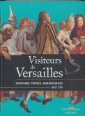 LES VISITEURS DE VERSAILLES. VOYAGEURS, PRINCES, AMBASSADEURS (1682-1789)