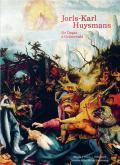 JORIS-KARL HUYSMANS. DE DEGAS À GRÜNEWALD