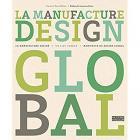 LA MANUFACTURE DESIGN. MANIFESTE DU DESIGN GLOBAL