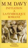 INITIATION A LA SYMBOLIQUE ROMANE (XIIE SIECLE) - NOUVELLE EDITION DE L\