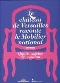 LE CHATEAU DE VERSAILLES RACONTE LE MOBILIER NATIONAL - QUATRE SIECLES DE CREATION