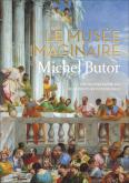 LE MUSEE IMAGINAIRE DE MICHEL BUTOR. 105 OEUVRES DECISIVES DE LA PEINTURE OCCIDENTALE