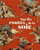 SUR LES ROUTES DE LA SOIE - PEUPLES, CULTURES, PAYSAGES