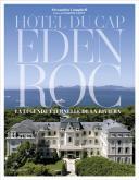 HOTEL DU CAP EDEN ROC. LA LÉGENDE ÉTERNELLE DE LA RIVIERA